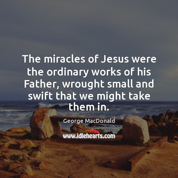 Image, The miracles of Jesus were the ordinary works of his Father, wrought