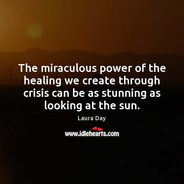 Image, The miraculous power of the healing we create through crisis can be