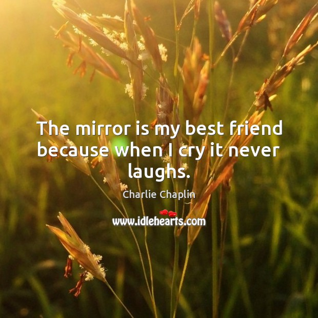 Image, The mirror is my best friend because when I cry it never laughs.