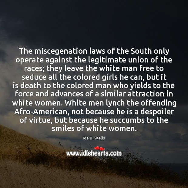 Image, The miscegenation laws of the South only operate against the legitimate union