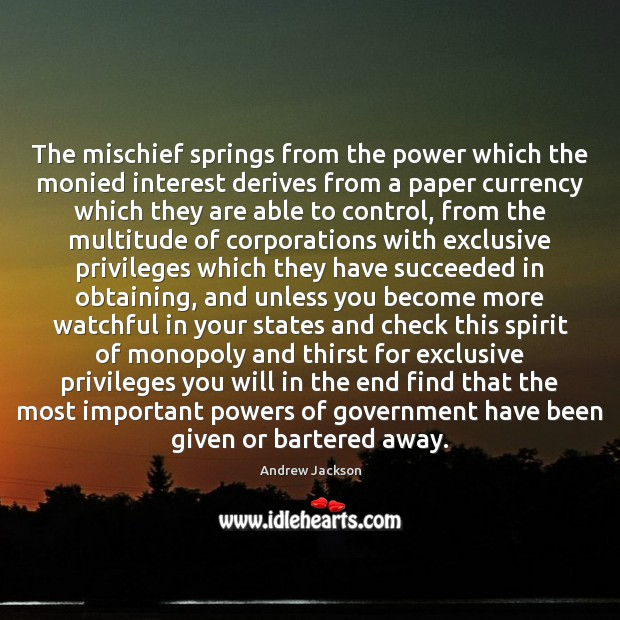 Image, The mischief springs from the power which the monied interest derives from