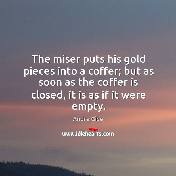 The miser puts his gold pieces into a coffer; but as soon Image
