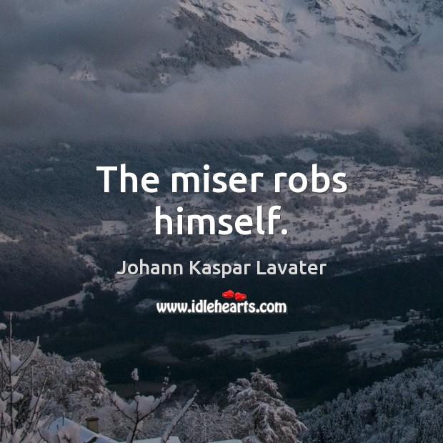 The miser robs himself. Image