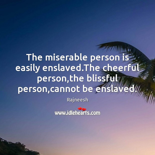 The Miserable Person Is Easily Enslavedthe Cheerful Personthe