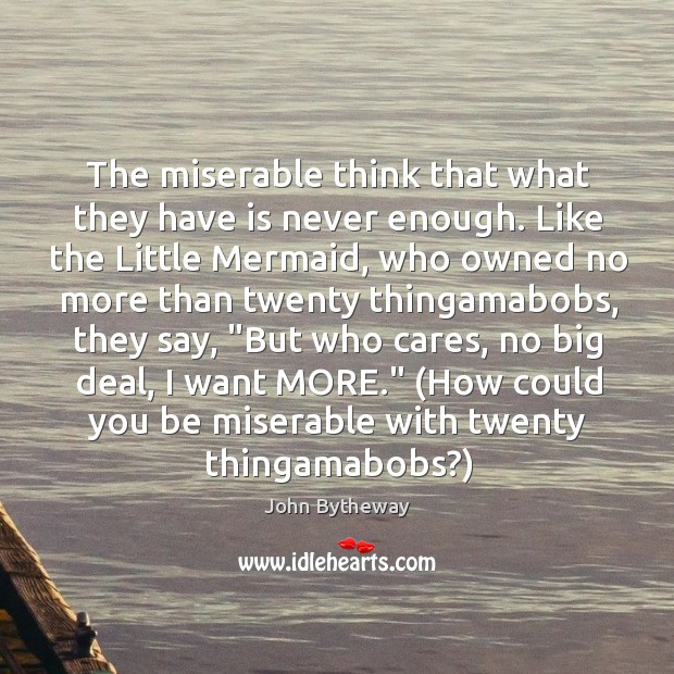 Image, The miserable think that what they have is never enough. Like the