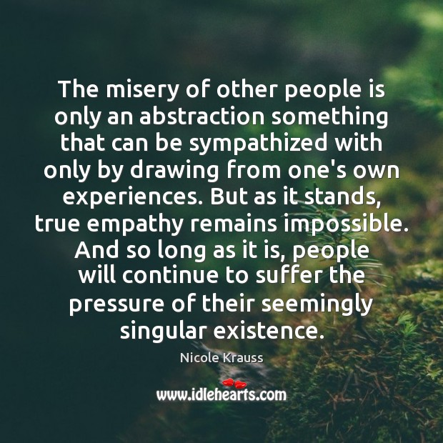 The misery of other people is only an abstraction something that can Nicole Krauss Picture Quote