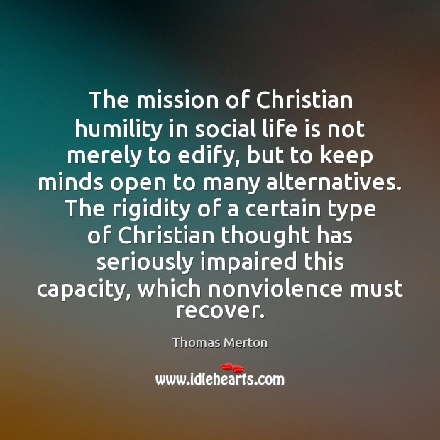 The mission of Christian humility in social life is not merely to Thomas Merton Picture Quote