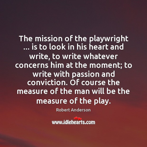 The mission of the playwright … is to look in his heart and Image