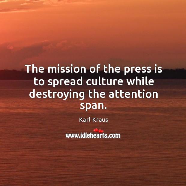 Image, The mission of the press is to spread culture while destroying the attention span.