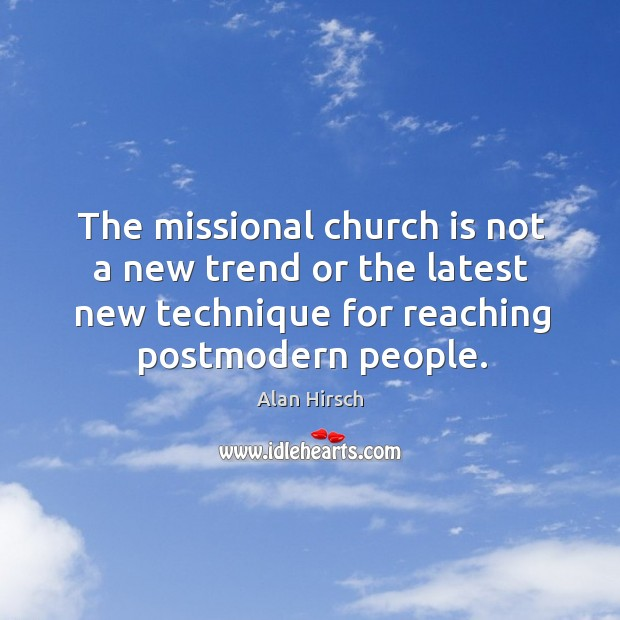 The missional church is not a new trend or the latest new Image