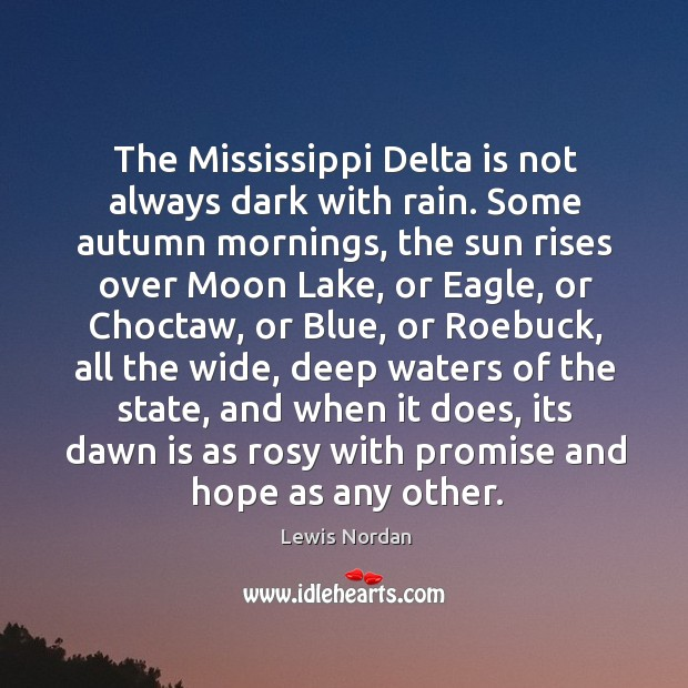 The Mississippi Delta is not always dark with rain. Some autumn mornings, Lewis Nordan Picture Quote