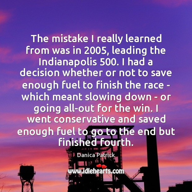 Image, The mistake I really learned from was in 2005, leading the Indianapolis 500. I