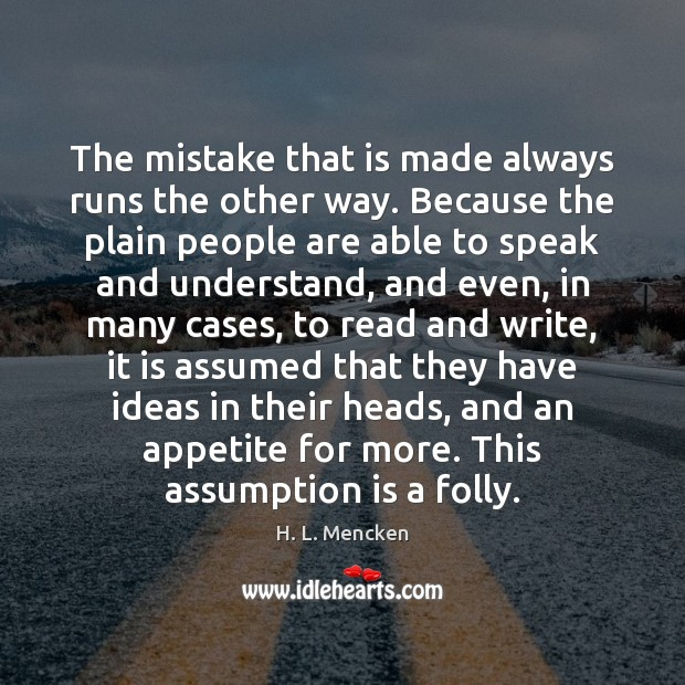 Image, The mistake that is made always runs the other way. Because the