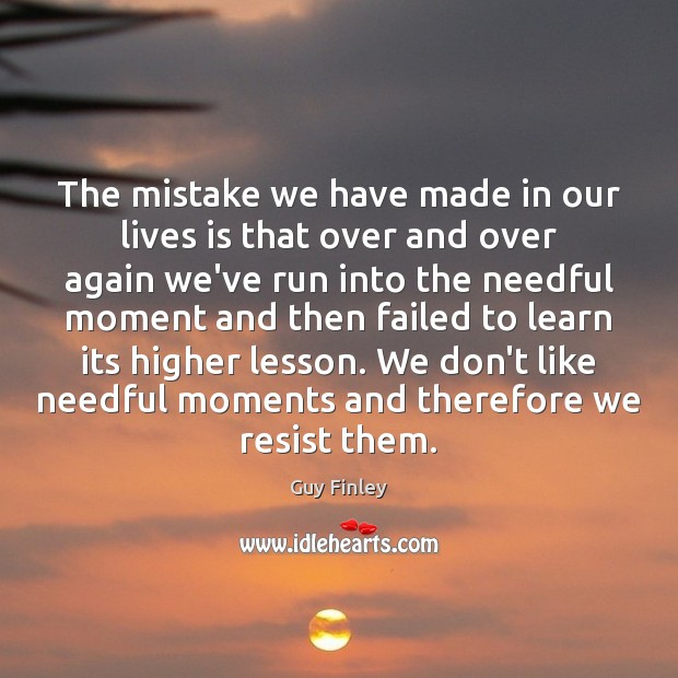 The mistake we have made in our lives is that over and Guy Finley Picture Quote