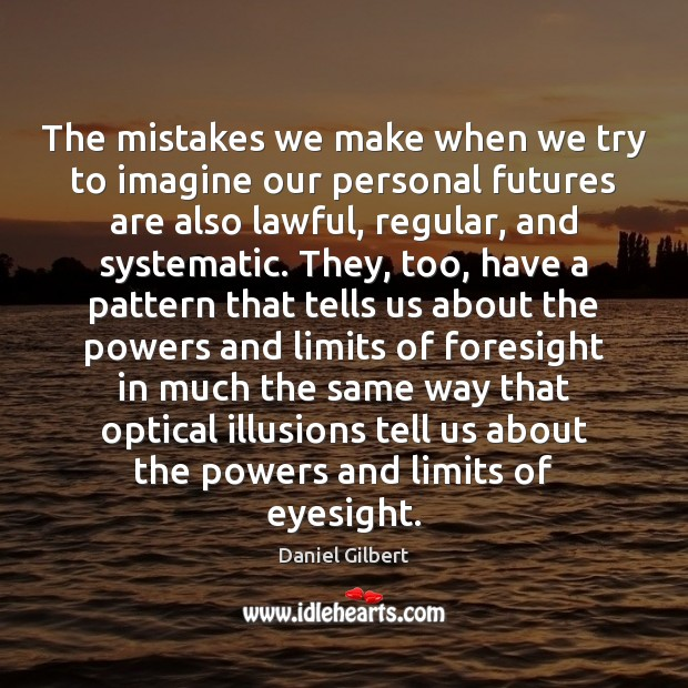 The mistakes we make when we try to imagine our personal futures Daniel Gilbert Picture Quote