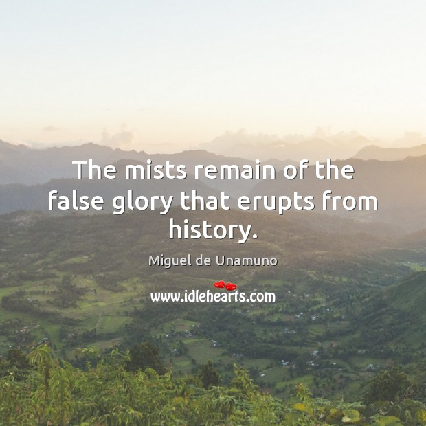 The mists remain of the false glory that erupts from history. Image