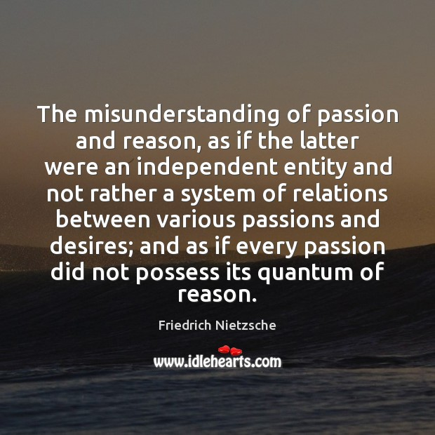 Image about The misunderstanding of passion and reason, as if the latter were an
