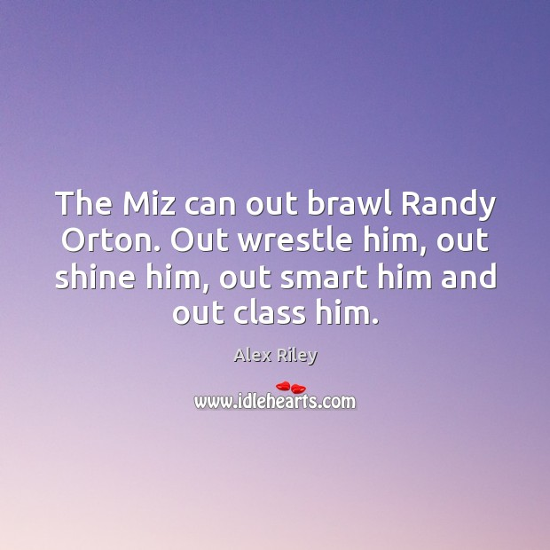 Image, The Miz can out brawl Randy Orton. Out wrestle him, out shine