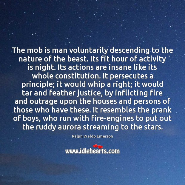 Image, The mob is man voluntarily descending to the nature of the beast.