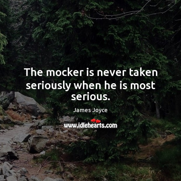 Image, The mocker is never taken seriously when he is most serious.