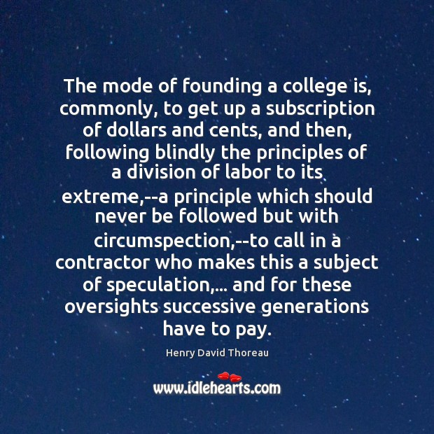 The mode of founding a college is, commonly, to get up a College Quotes Image