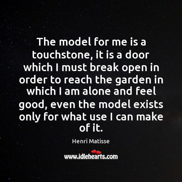 The model for me is a touchstone, it is a door which Henri Matisse Picture Quote
