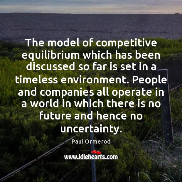 The model of competitive equilibrium which has been discussed so far is Paul Ormerod Picture Quote