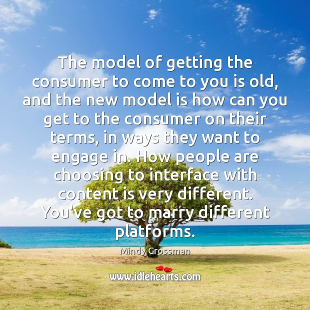 The model of getting the consumer to come to you is old, Image