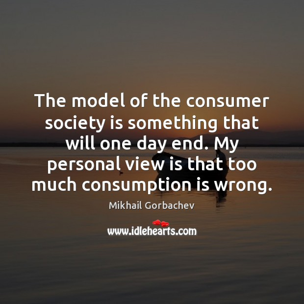 Image, The model of the consumer society is something that will one day