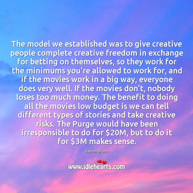 The model we established was to give creative people complete creative freedom Jason Blum Picture Quote