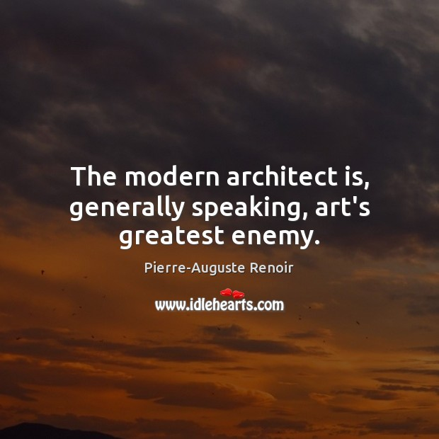 Image, The modern architect is, generally speaking, art's greatest enemy.