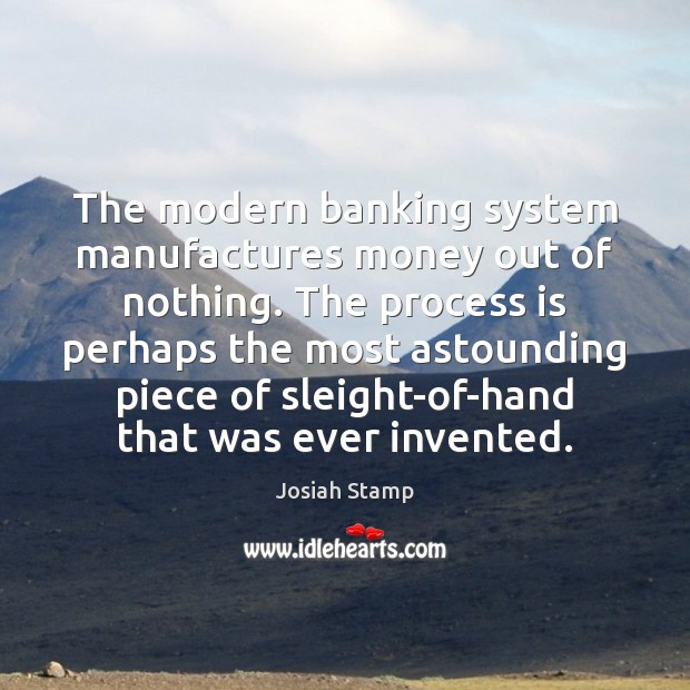 Image, The modern banking system manufactures money out of nothing. The process is