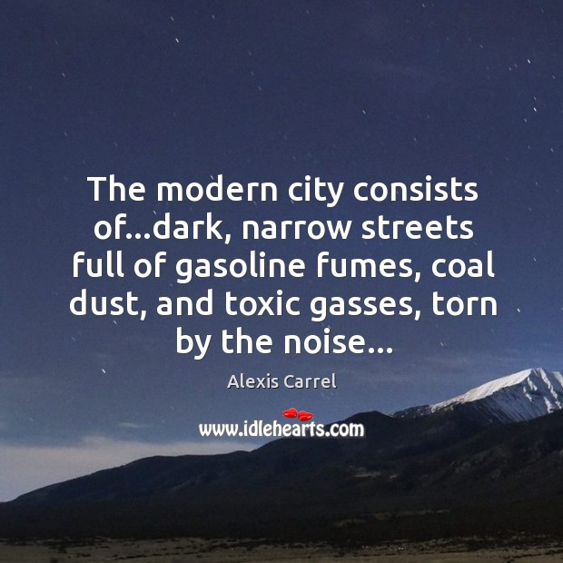 Image, The modern city consists of…dark, narrow streets full of gasoline fumes,