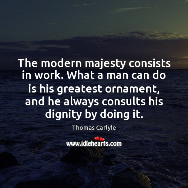The modern majesty consists in work. What a man can do is Image