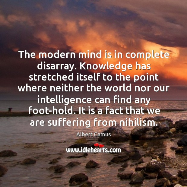 Image, The modern mind is in complete disarray. Knowledge has stretched itself to the point