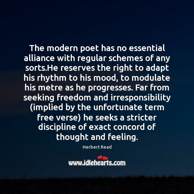 The modern poet has no essential alliance with regular schemes of any Herbert Read Picture Quote