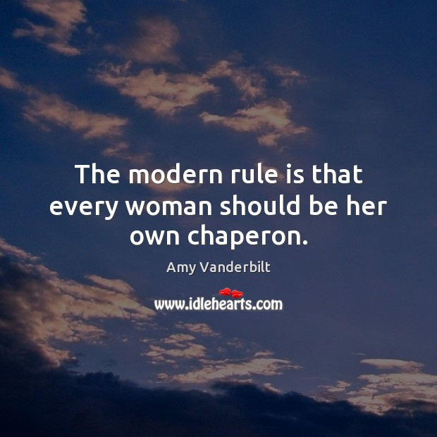 The modern rule is that every woman should be her own chaperon. Image