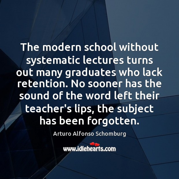 Image, The modern school without systematic lectures turns out many graduates who lack