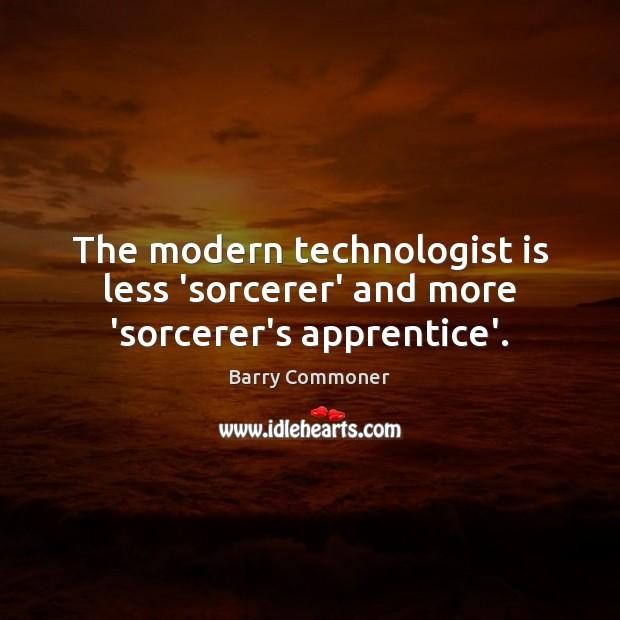 The modern technologist is less 'sorcerer' and more 'sorcerer's apprentice'. Image