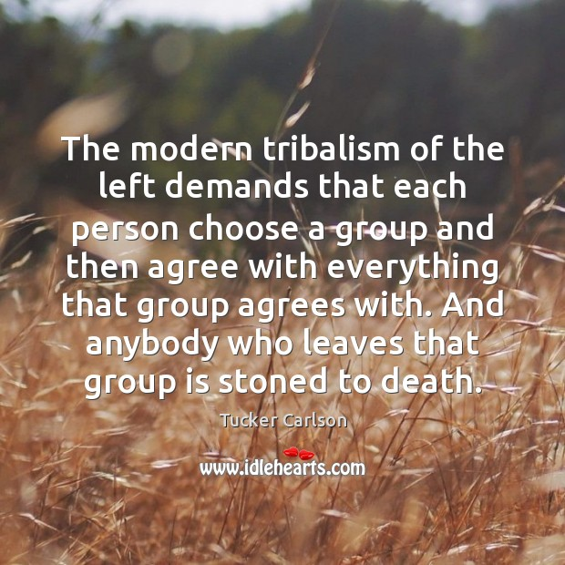The modern tribalism of the left demands that each person choose a Image