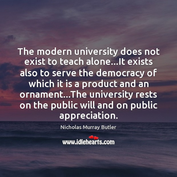 The modern university does not exist to teach alone…It exists also Image