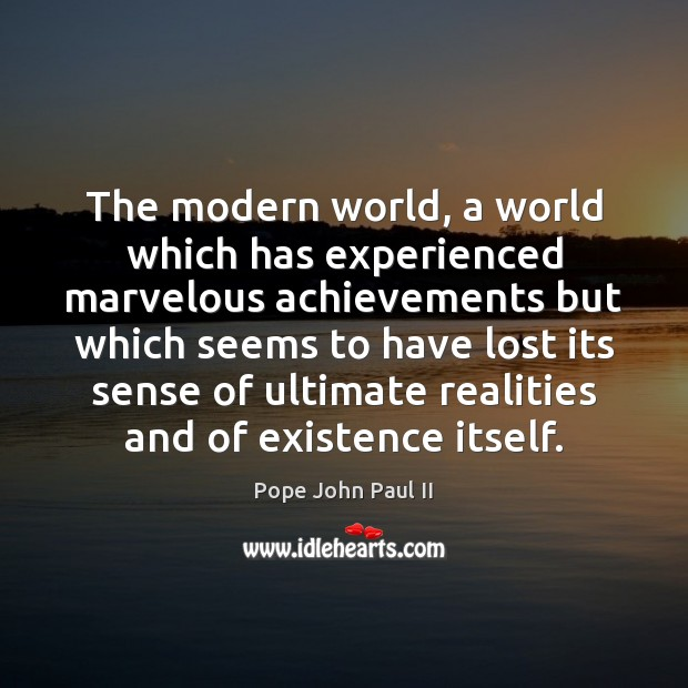 The modern world, a world which has experienced marvelous achievements but which Pope John Paul II Picture Quote