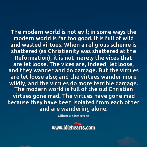 The modern world is not evil; in some ways the modern world Image