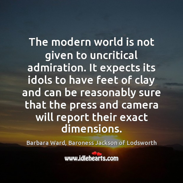 Image, The modern world is not given to uncritical admiration. It expects its