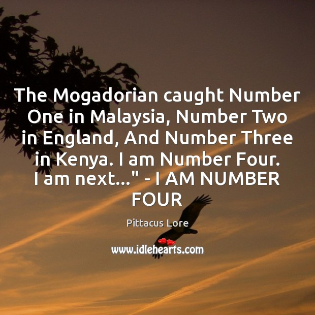 The Mogadorian caught Number One in Malaysia, Number Two in England, And Pittacus Lore Picture Quote