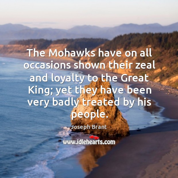 The mohawks have on all occasions shown their zeal and loyalty to the great king Image