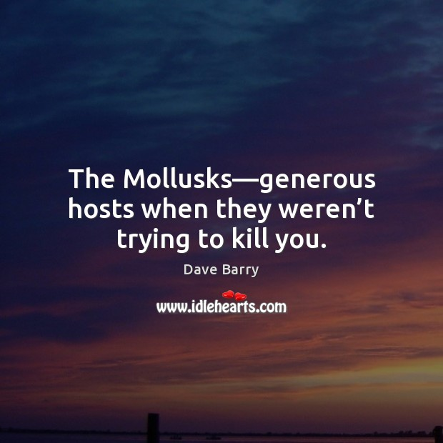 The Mollusks—generous hosts when they weren't trying to kill you. Image