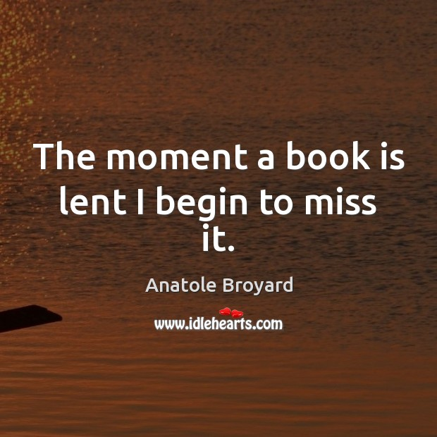 Image, The moment a book is lent I begin to miss it.