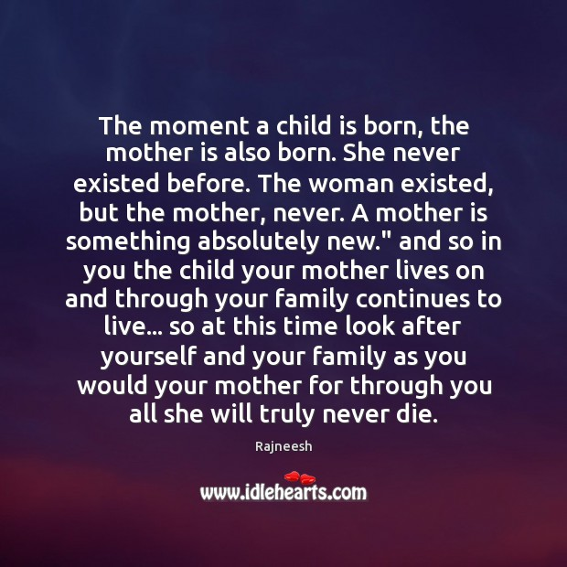 Image, The moment a child is born, the mother is also born. She
