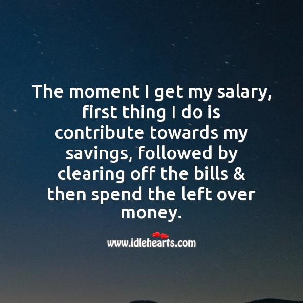 The moment I get my salary, first thing I do is contribute towards my savings. Salary Quotes Image